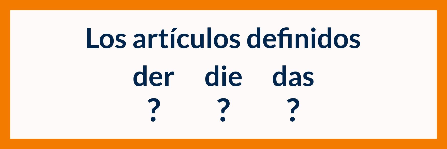 Cómo entender mejor los artículos definidos en alemán der die das